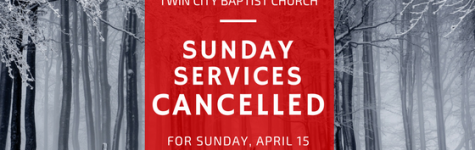 Services Cancelled for Sunday, April 15